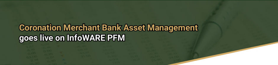 Coronation Merchant Bank Asset Management goes live on InfoWARE PFM