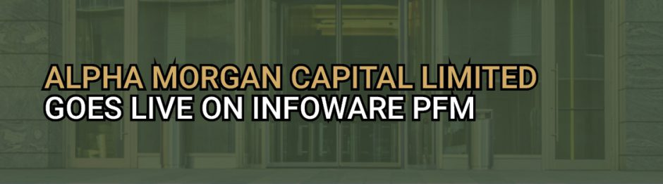 ALPHA MORGAN GOES LIVE ON INFOWARE PFM