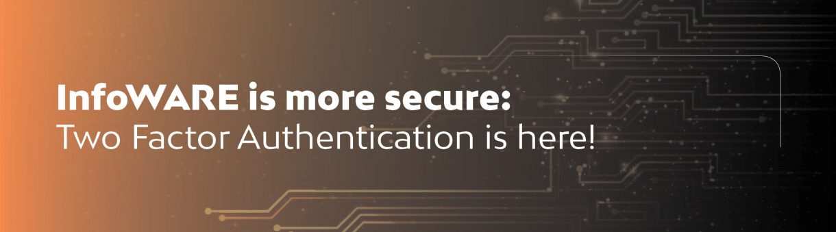 InfoWARE is more secure: Two Factor Authentication is here!
